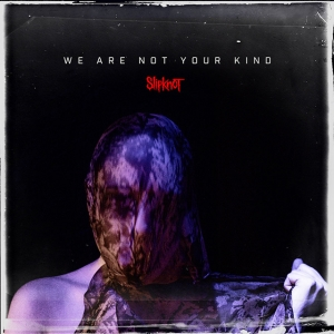 SLIPKNOT『We Are Not Your Kind』