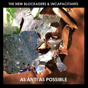 The NEW BLOCKADERS INCAPACITANTS『As Anti As Possible』