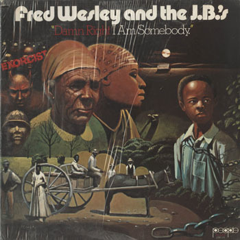SL_FRED WESLEY and THE JBS_EXORCIST DAMN RIGHT I AM SOMEBODY_20190714